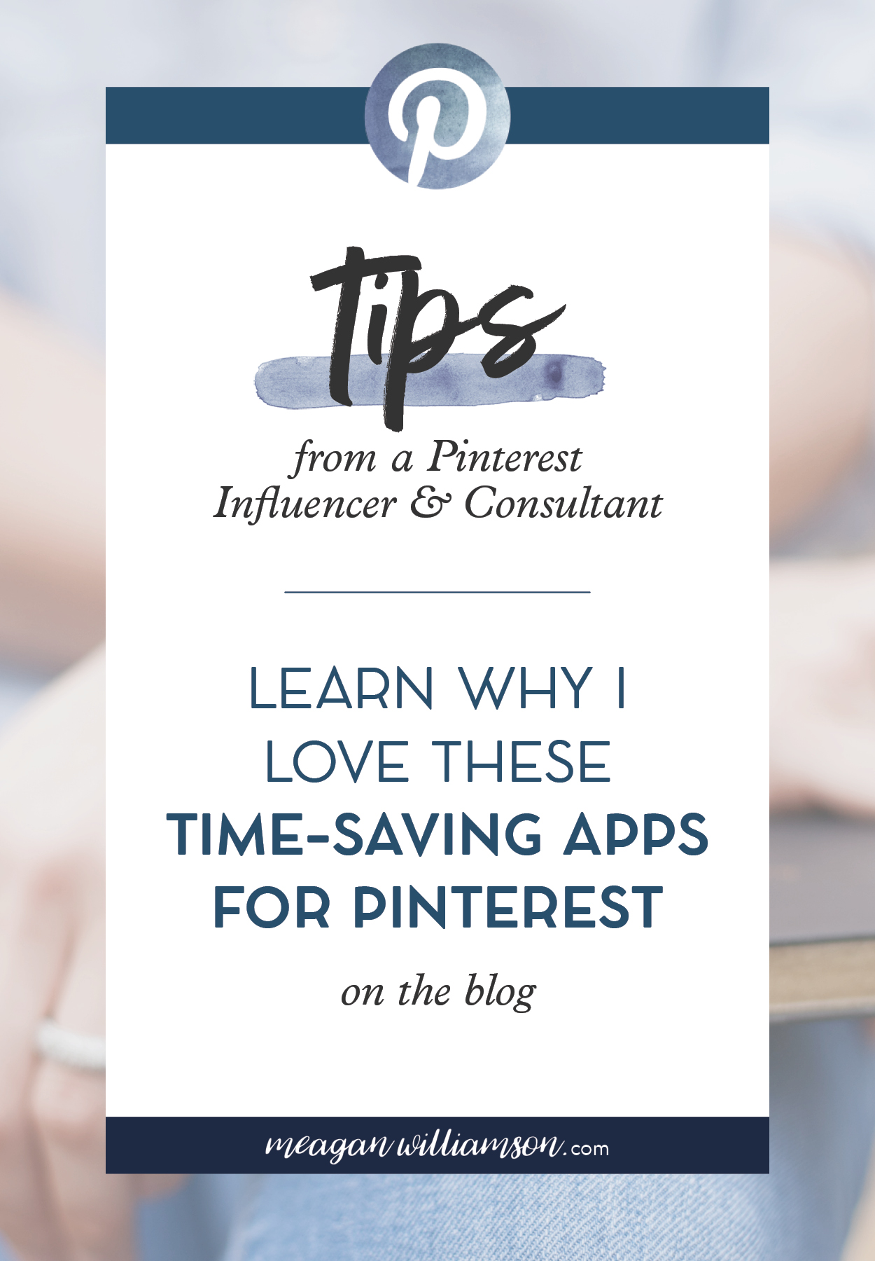 Text image: Tips from a Pinterest Influencer and Consultant. Learn why I love these time-saving apps for Pinterest on the blog.