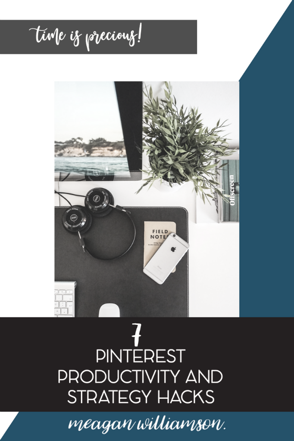 Desktop with text: Time is precious! 7 Pinterest productivity strategy hacks.